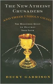 Book Review: The New Atheist Crusaders and Their Unholy Grail